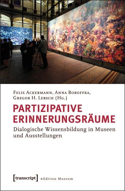 Partizipative Erinnerungsräume | Ackermann / Boroffka / Lersch, 2013 | Buch (Cover)