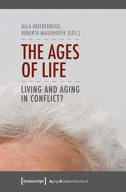 Abbildung von Kriebernegg / Maierhofer | The Ages of Life | 2013 | Living and Aging in Conflict? | 3
