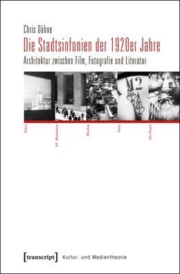 Abbildung von Dähne | Die Stadtsinfonien der 1920er Jahre | 2013 | Architektur zwischen Film, Fot...