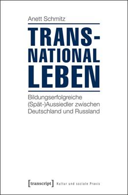 Abbildung von Schmitz | Transnational leben | 2013 | Bildungserfolgreiche (Spät-)Au...