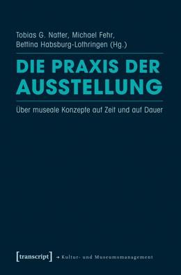 Abbildung von Natter / Fehr / Habsburg-Lothringen | Die Praxis der Ausstellung | 2012