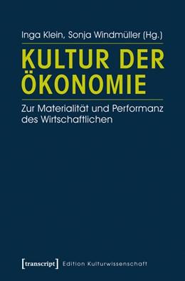 Abbildung von Klein / Windmüller   Kultur der Ökonomie   2014   Zur Materialität und Performan...   25