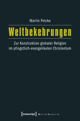 Abbildung von Petzke | Weltbekehrungen | 2013 | Zur Konstruktion globaler Reli...