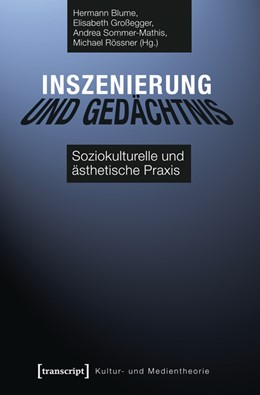 Abbildung von Blume / Großegger / Rössner / Sommer-Mathis | Inszenierung und Gedächtnis | 2014 | Soziokulturelle und ästhetisch...
