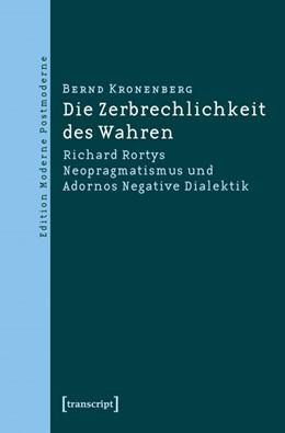 Abbildung von Kronenberg | Die Zerbrechlichkeit des Wahren | 2010 | Richard Rortys Neopragmatismus...
