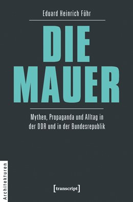 Abbildung von Führ   DIE MAUER   2020   Mythen, Propaganda und Alltag ...   8
