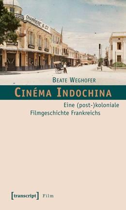 Abbildung von Weghofer | Cinéma Indochina | 2010 | Eine (post-)koloniale Filmgesc...