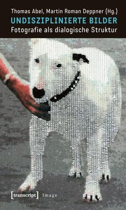 Abbildung von Abel / Deppner | Undisziplinierte Bilder | 2012