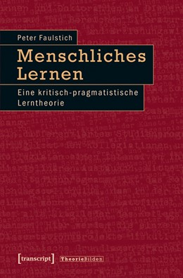 Abbildung von Faulstich (verst.) | Menschliches Lernen | 2013 | Eine kritisch-pragmatistische ... | 30