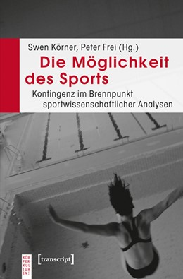 Abbildung von Körner / Frei | Die Möglichkeit des Sports | 2012 | Kontingenz im Brennpunkt sport...