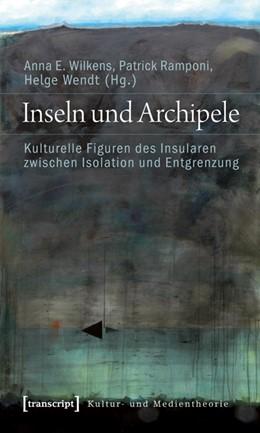 Abbildung von Wilkens / Ramponi / Wendt | Inseln und Archipele | 2011 | Kulturelle Figuren des Insular...