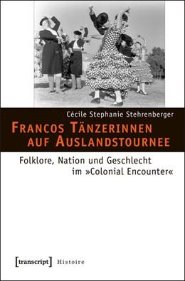 Abbildung von Stehrenberger | Francos Tänzerinnen auf Auslandstournee | 2013 | Folklore, Nation und Geschlech... | 39