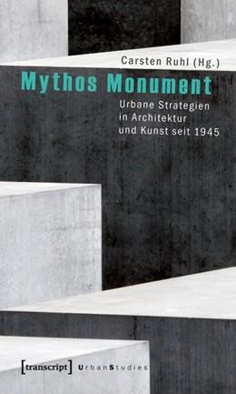 Abbildung von Ruhl | Mythos Monument | 2011 | Urbane Strategien in Architekt...