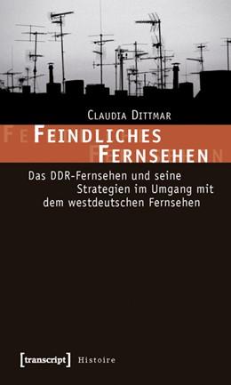Abbildung von Dittmar | Feindliches Fernsehen | 2010 | Das DDR-Fernsehen und seine St... | 15