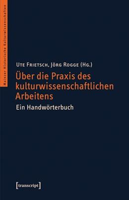 Abbildung von Frietsch / Rogge   Über die Praxis des kulturwissenschaftlichen Arbeitens   2013   Ein Handwörterbuch   15
