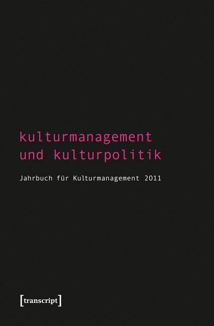 Abbildung von Bekmeier-Feuerhahn / Höhne / Keller / Mandel / Tröndle / Berg / Zembylas | Kulturmanagement und Kulturpolitik | 2011