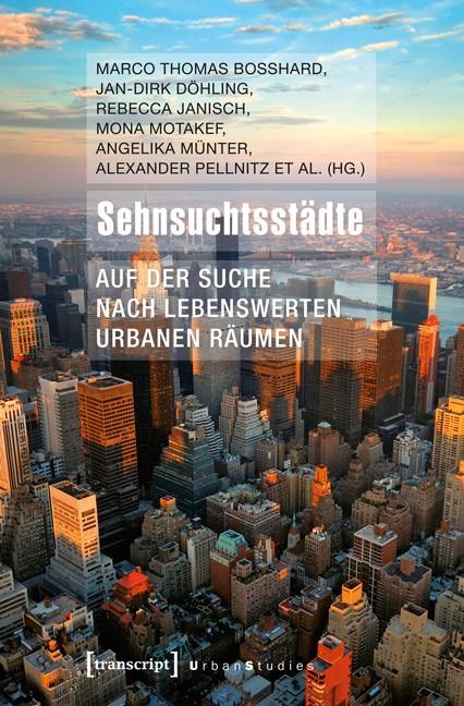 Sehnsuchtsstädte | Bosshard / Döhling / Janisch / Motakef / Münter / Pellnitz, 2013 | Buch (Cover)