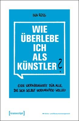 Abbildung von Roß | Wie überlebe ich als Künstler? | 2., unveränderte Auflage 2014 | 2013 | Eine Werkzeugkiste für alle, d...