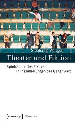 Abbildung von Metzger | Theater und Fiktion | 2010 | Spielräume des Fiktiven in Ins... | 18