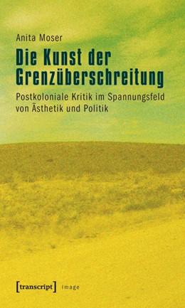 Abbildung von Moser   Die Kunst der Grenzüberschreitung   2011   Postkoloniale Kritik im Spannu...   17