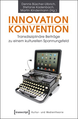 Abbildung von Büscher-Ulbrich / Kadenbach / Kindermann | Innovation - Konvention | 2013 | Transdisziplinäre Beiträge zu ...