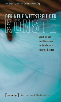 Abbildung von Degner / Wolf | Der neue Wettstreit der Künste | 2010 | Legitimation und Dominanz im Z...