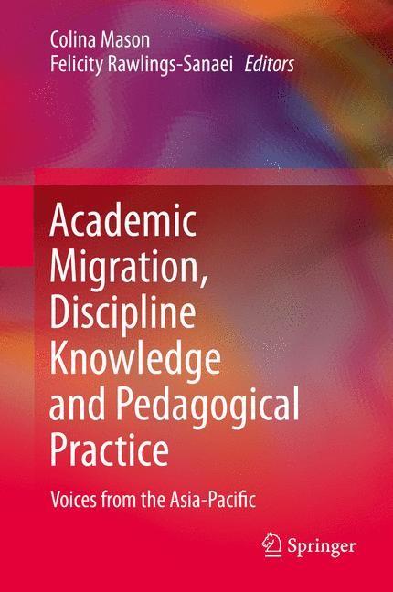 Abbildung von Rawlings-Sanaei / Mason | Academic Migration, Discipline Knowledge and Pedagogical Practice | 2013