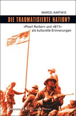 Abbildung von Hartwig | Die traumatisierte Nation? | 2011 | »Pearl Harbor« und »9/11« als ... | 2