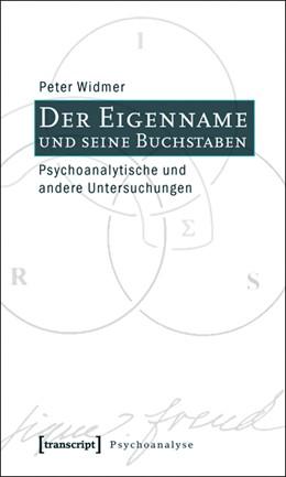 Abbildung von Widmer   Der Eigenname und seine Buchstaben   2010   Psychoanalytische und andere U...
