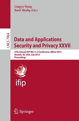 Abbildung von Wang / Shafiq | Data and Applications Security and Privacy XXVII | 2013 | 27th Annual IFIP WG 11.3 Confe...