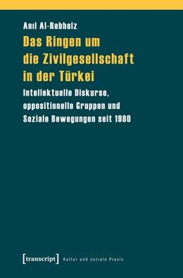 Abbildung von Al-Rebholz | Das Ringen um die Zivilgesellschaft in der Türkei | 2013 | Intellektuelle Diskurse, oppos...