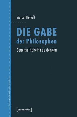 Abbildung von Hénaff | Die Gabe der Philosophen | 1. Auflage | 2014 | 8 | beck-shop.de