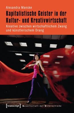 Abbildung von Manske | Kapitalistische Geister in der Kultur- und Kreativwirtschaft | 2015 | Kreative zwischen wirtschaftli... | 7