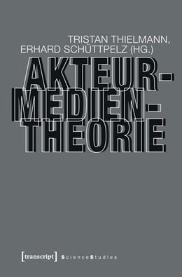 Abbildung von Thielmann / Schüttpelz | Akteur-Medien-Theorie | 2013