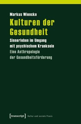 Abbildung von Wiencke | Kulturen der Gesundheit | 2011 | Sinnerleben im Umgang mit psyc...