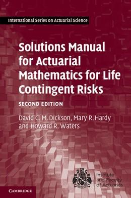 Abbildung von Dickson / Hardy | Solutions Manual for Actuarial Mathematics for Life Contingent Risks | 2. Auflage | 2013 | beck-shop.de