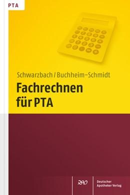 Abbildung von Schwarzbach / Buchheim-Schmidt | Fachrechnen für PTA | 2013