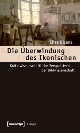 Abbildung von Bisanz | Die Überwindung des Ikonischen | 2010 | Kulturwissenschaftliche Perspe... | 2