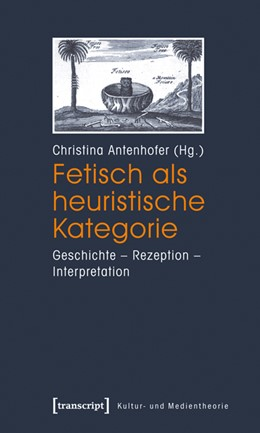 Abbildung von Antenhofer   Fetisch als heuristische Kategorie   2011   Geschichte - Rezeption - Inter...