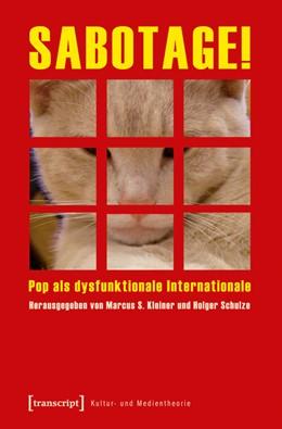 Abbildung von Kleiner / Schulze | SABOTAGE! | 2013 | Pop als dysfunktionale Interna...