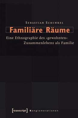 Abbildung von Schinkel | Familiäre Räume | 2013 | Eine Ethnographie des 'gewohnt... | 3