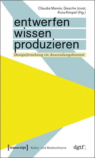 Abbildung von Mareis / Joost / Kimpel   Entwerfen - Wissen - Produzieren   2010