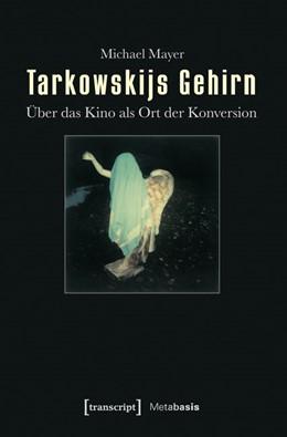 Abbildung von Mayer | Tarkowskijs Gehirn | 2012 | Über das Kino als Ort der Konv... | 10