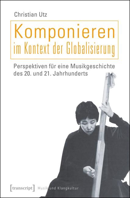 Abbildung von Utz | Komponieren im Kontext der Globalisierung | 2014