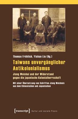 Abbildung von Fröhlich / Liu | Taiwans unvergänglicher Antikolonialismus | 2011 | Jiang Weishui und der Widersta...