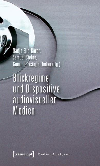 Abbildung von Borer / Sieber / Tholen   Blickregime und Dispositive audiovisueller Medien   2011
