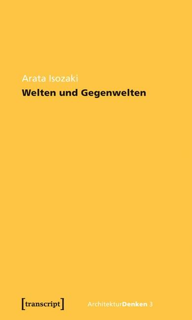 Abbildung von Isozaki | Welten und Gegenwelten. Essays zur Architektur | 2011