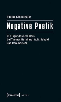 Abbildung von Schönthaler | Negative Poetik | 2011 | Die Figur des Erzählers bei Th...