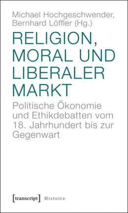 Abbildung von Hochgeschwender / Löffler | Religion, Moral und liberaler Markt | 2011 | Politische Ökonomie und Ethikd... | 28