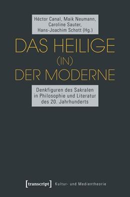 Abbildung von Canal / Neumann / Sauter / Schott | Das Heilige (in) der Moderne | 2013 | Denkfiguren des Sakralen in Ph...